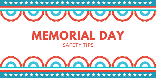 Memorial Day Safety Tips